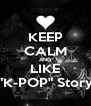 """KEEP CALM AND LIKE """"K-POP"""" Story - Personalised Poster A4 size"""