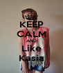 KEEP CALM AND Like Kasia - Personalised Poster A4 size