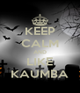 KEEP CALM AND LIKE KAUMBA - Personalised Poster A4 size