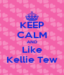 KEEP CALM AND Like Kellie Tew - Personalised Poster A4 size