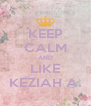 KEEP CALM AND LIKE KEZIAH A. - Personalised Poster A4 size