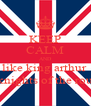 KEEP CALM AND like king arthur  and the knights of the round table - Personalised Poster A4 size