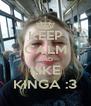 KEEP CALM AND LIKE KINGA :3 - Personalised Poster A4 size