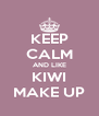 KEEP CALM AND LIKE KIWI MAKE UP - Personalised Poster A4 size