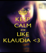 KEEP CALM and LIKE KLAUDIA <3  - Personalised Poster A4 size