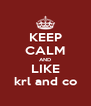 KEEP CALM AND LIKE krl and co - Personalised Poster A4 size