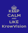 KEEP CALM AND LIKE KrowVision - Personalised Poster A4 size