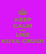 KEEP CALM AND LIKE KUYA CRUSH - Personalised Poster A4 size