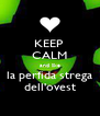KEEP  CALM and like la perfida strega dell'ovest - Personalised Poster A4 size
