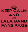 KEEP CALM AND LIKE LALA BAND FANS PAGE - Personalised Poster A4 size