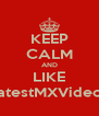 KEEP CALM AND LIKE LatestMXVideos - Personalised Poster A4 size