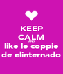 KEEP CALM AND like le coppie de elinternado - Personalised Poster A4 size