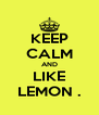 KEEP CALM AND LIKE LEMON . - Personalised Poster A4 size