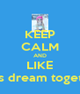 KEEP CALM AND LIKE ~Let's dream together~ - Personalised Poster A4 size