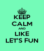 KEEP CALM AND LIKE LET'S FUN - Personalised Poster A4 size