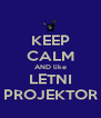 KEEP CALM AND like LETNI PROJEKTOR - Personalised Poster A4 size