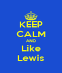 KEEP CALM AND Like Lewis - Personalised Poster A4 size
