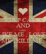 KEEP CALM AND LIKE LIKE ME , LOVE  ME , KILL ME  - Personalised Poster A4 size