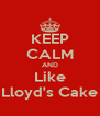 KEEP CALM AND Like Lloyd's Cake - Personalised Poster A4 size