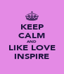 KEEP CALM AND LIKE LOVE INSPIRE - Personalised Poster A4 size