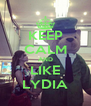 KEEP CALM AND LIKE LYDIA - Personalised Poster A4 size