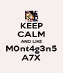 KEEP CALM AND LIKE M0nt4g3n5 A7X - Personalised Poster A4 size