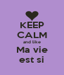 KEEP CALM and like Ma vie est si - Personalised Poster A4 size