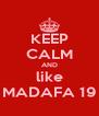 KEEP CALM AND like MADAFA 19 - Personalised Poster A4 size