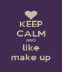 KEEP CALM AND like make up - Personalised Poster A4 size