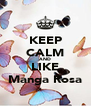 KEEP CALM AND LIKE Manga Rosa - Personalised Poster A4 size