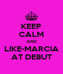 KEEP CALM AND LIKE-MARCIA AT DEBUT - Personalised Poster A4 size