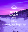 KEEP CALM AND like maria_springtrap - Personalised Poster A4 size
