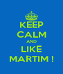 KEEP CALM AND LIKE MARTIM ! - Personalised Poster A4 size