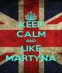 KEEP CALM AND LIKE MARTYNA - Personalised Poster A4 size