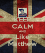 KEEP CALM AND Like Matthew - Personalised Poster A4 size