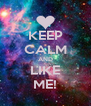 KEEP CALM AND LIKE ME! - Personalised Poster A4 size