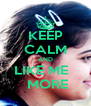 KEEP CALM AND LIKE ME    MORE - Personalised Poster A4 size