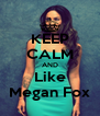 KEEP CALM AND Like Megan Fox - Personalised Poster A4 size