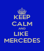 KEEP CALM AND LIKE  MERCEDES - Personalised Poster A4 size