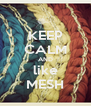 KEEP CALM AND like MESH - Personalised Poster A4 size