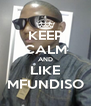 KEEP CALM AND LIKE MFUNDISO - Personalised Poster A4 size