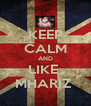 KEEP CALM AND LIKE  MHARIZ  - Personalised Poster A4 size