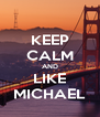 KEEP CALM AND LIKE MICHAEL - Personalised Poster A4 size