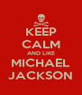 KEEP CALM AND LIKE MICHAEL JACKSON - Personalised Poster A4 size