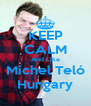 KEEP CALM And Like Michel Teló Hungary - Personalised Poster A4 size