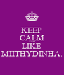 KEEP CALM AND LIKE MIITHYDINHA. - Personalised Poster A4 size