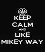 KEEP CALM AND LIKE MIKEY WAY - Personalised Poster A4 size