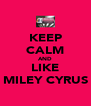 KEEP CALM AND LIKE MILEY CYRUS - Personalised Poster A4 size