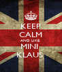 KEEP CALM AND LIKE  MINI  KLAUS  - Personalised Poster A4 size