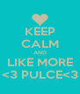 KEEP CALM AND LIKE MORE <3 PULCE<3 - Personalised Poster A4 size